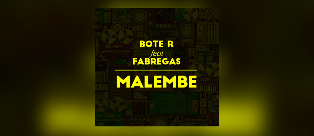 Bote R – Malembe feat Fabregas