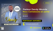 Pasteur Dandy Nkunda – Nous Connaisons en Partie (single maintenant disponible)