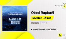 Obed Raphaël – Garder Jesus