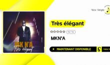 MKN'A – Très élégant (single disponible)