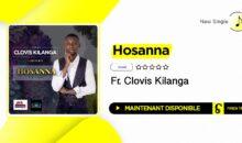 Fr. Clovis Kilanga – Hosanna (single maintenant disponible)